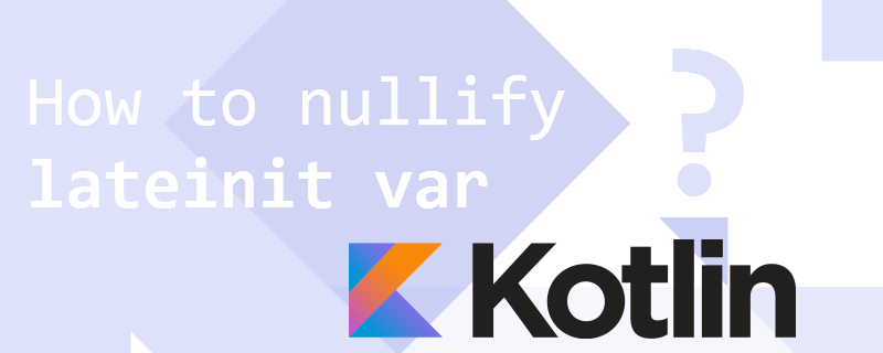 Kotlin vs Object Pooling - nullify lateinit variable