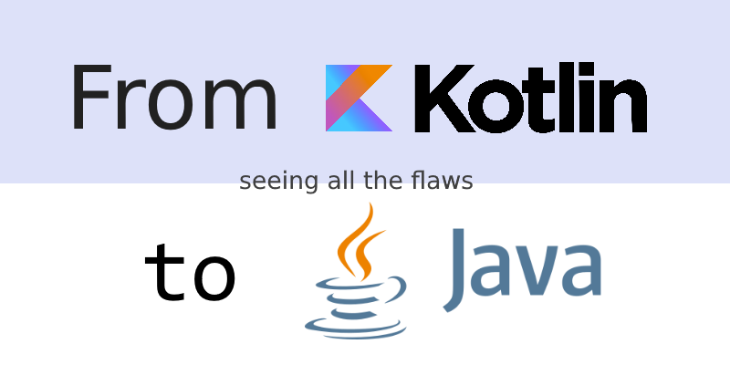 From Kotlin to Java: moving back seeing all the flaws