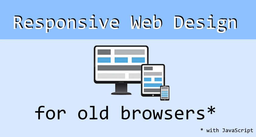 Beating old browsers: Responsive Web with JavaScript